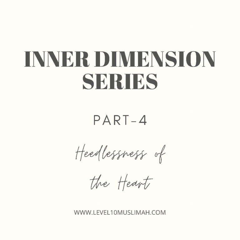 Inner Dimensions Series | Part 4 | Heedlessness of the Heart